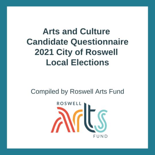 Arts and Culture Candidate Questionnaire 2021 City of Roswell Local Elections